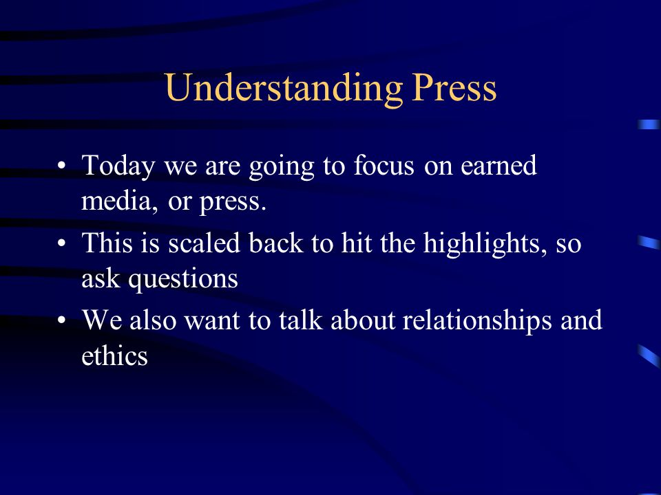 Understanding Press Today we are going to focus on earned media, or press.