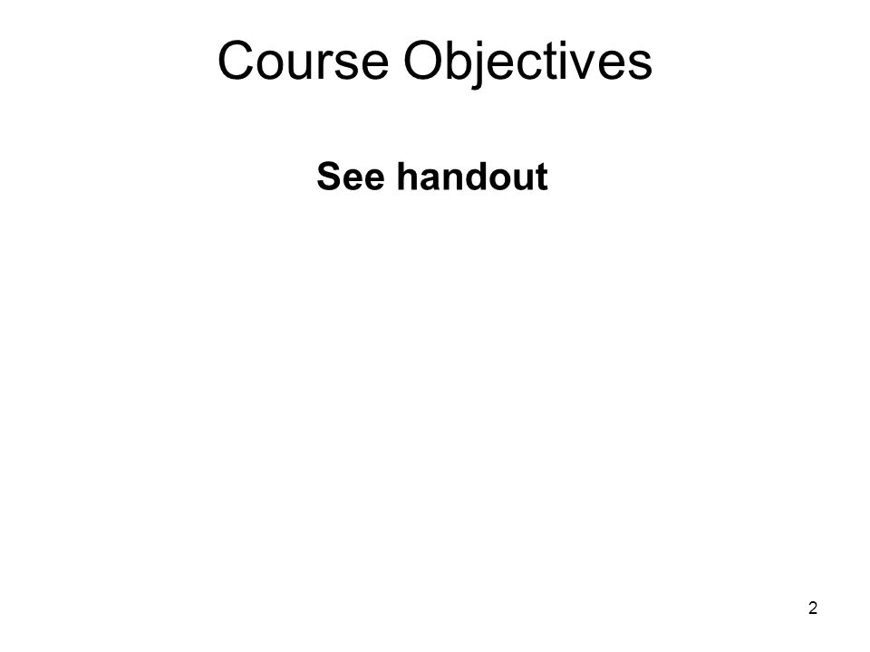 2 Course Objectives See handout