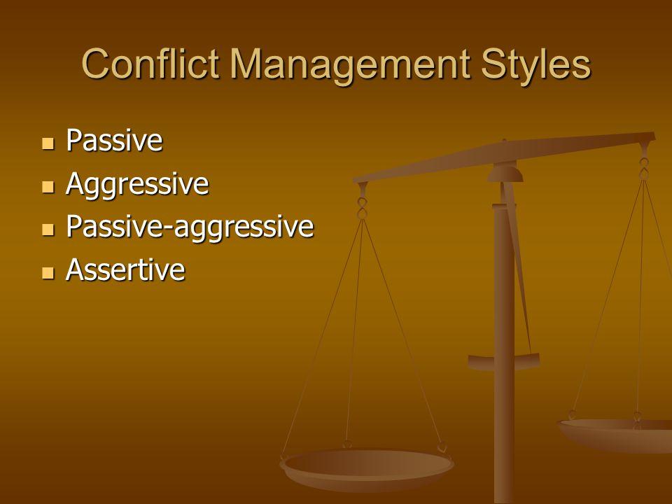 Conflict Management Styles Passive Passive Aggressive Aggressive Passive-aggressive Passive-aggressive Assertive Assertive