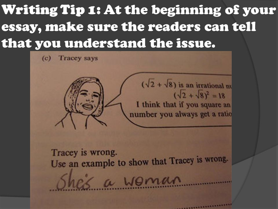 Writing Tip 1: At the beginning of your essay, make sure the readers can tell that you understand the issue.