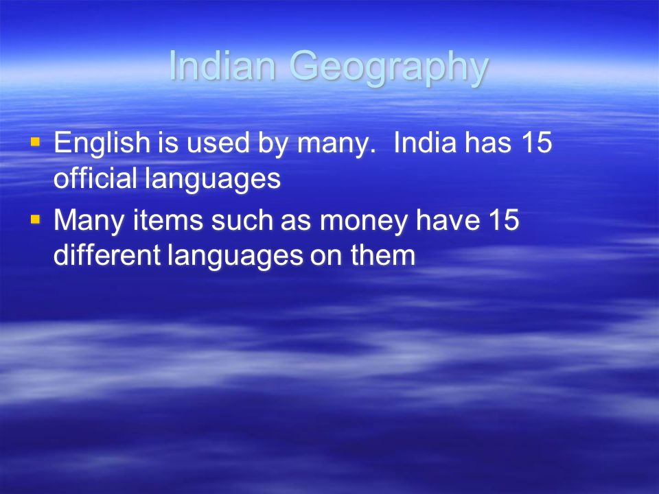 Indian Geography  English is used by many. India has 15 official languages  Many items such as money have 15 different languages on them  English i