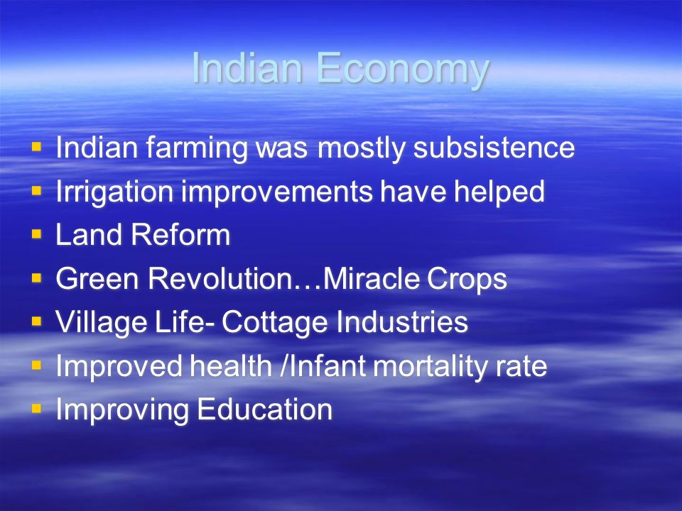 Indian Economy  Indian farming was mostly subsistence  Irrigation improvements have helped  Land Reform  Green Revolution…Miracle Crops  Village