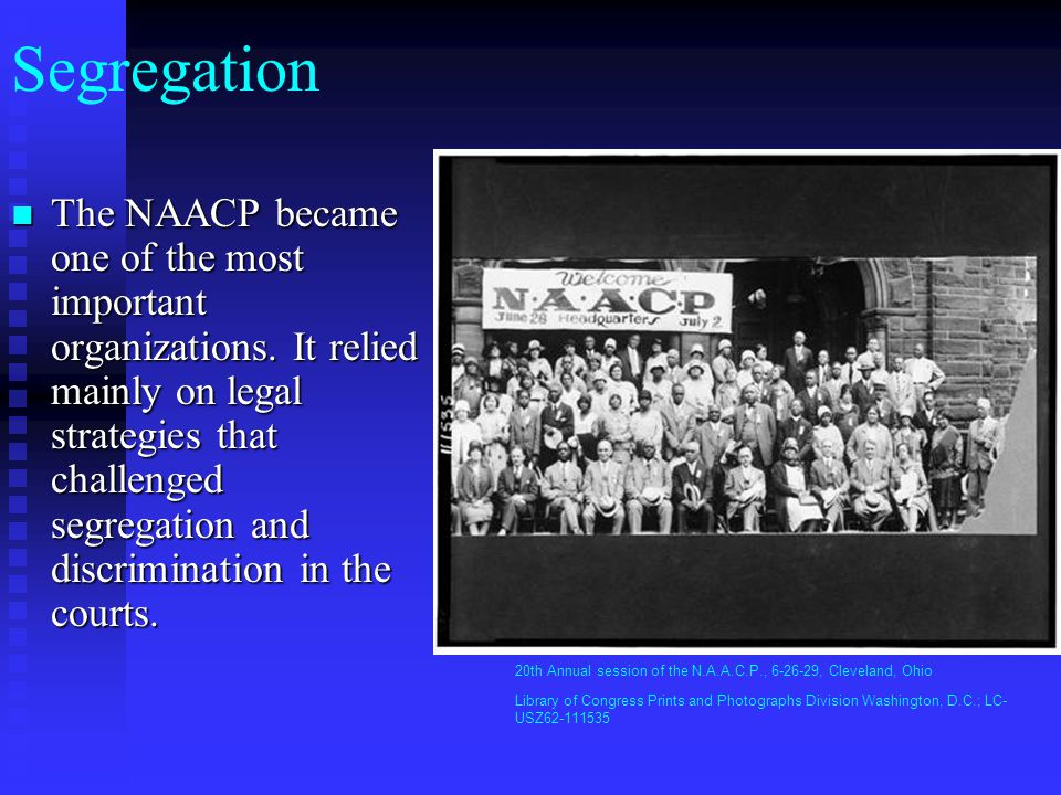 Segregation The NAACP became one of the most important organizations. It relied mainly on legal strategies that challenged segregation and discriminat