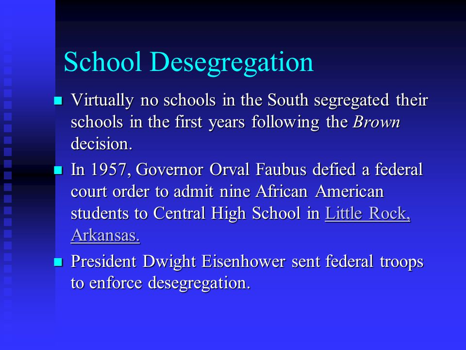 School Desegregation Virtually no schools in the South segregated their schools in the first years following the Brown decision. Virtually no schools