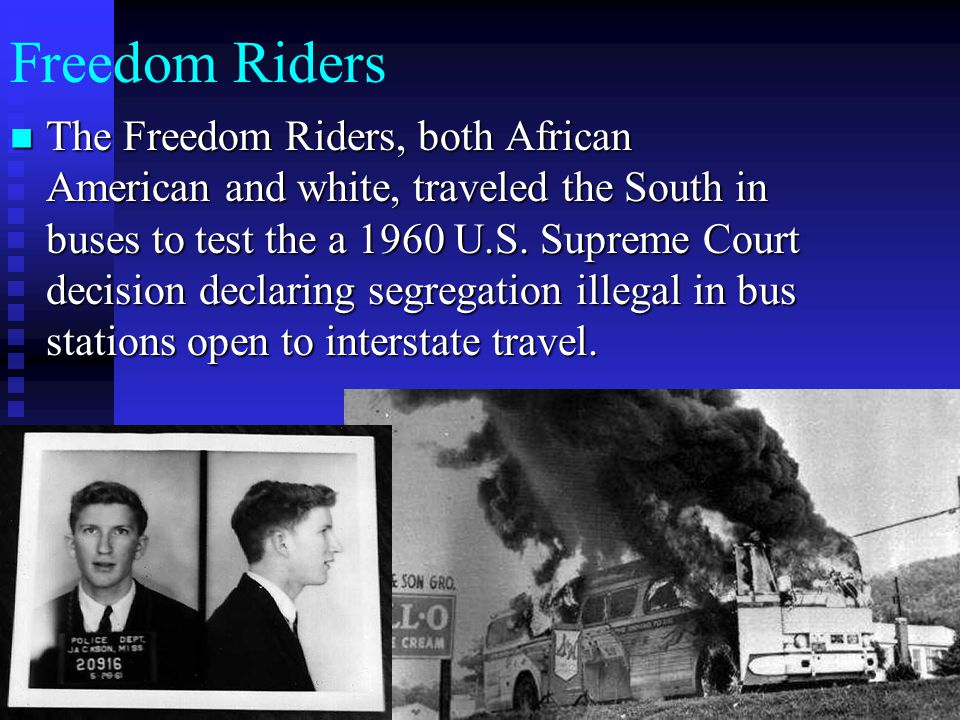Freedom Riders The Freedom Riders, both African American and white, traveled the South in buses to test the a 1960 U.S. Supreme Court decision declari
