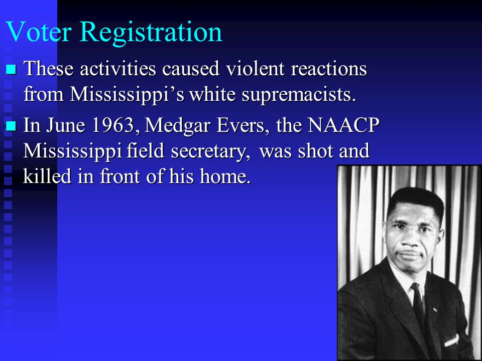 Voter Registration These activities caused violent reactions from Mississippi's white supremacists. These activities caused violent reactions from Mis