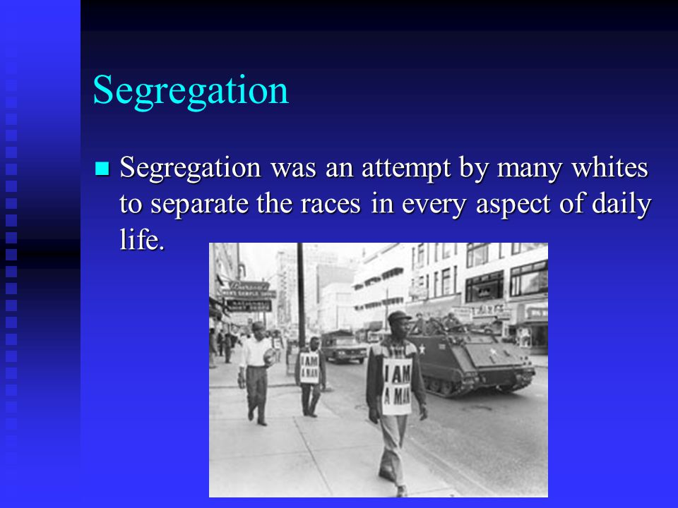 Segregation Segregation was an attempt by many whites to separate the races in every aspect of daily life. Segregation was an attempt by many whites t