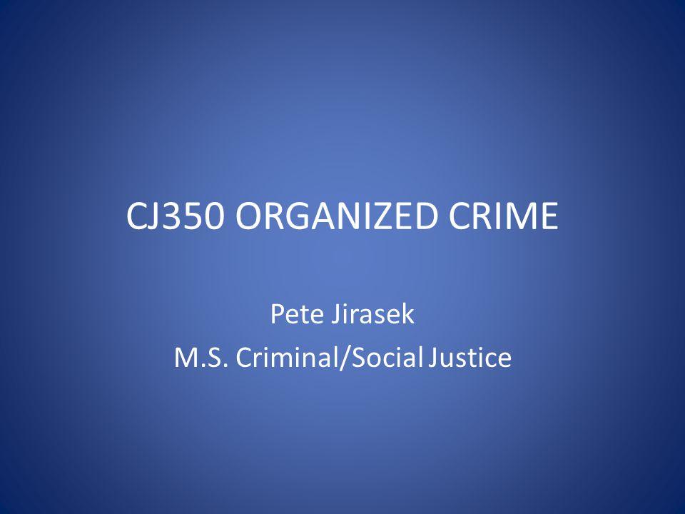 CJ350 ORGANIZED CRIME Pete Jirasek M.S. Criminal/Social Justice