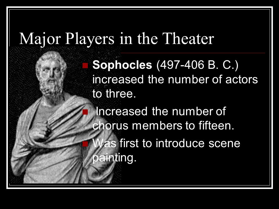 Major Players in the Theater Sophocles (497-406 B.