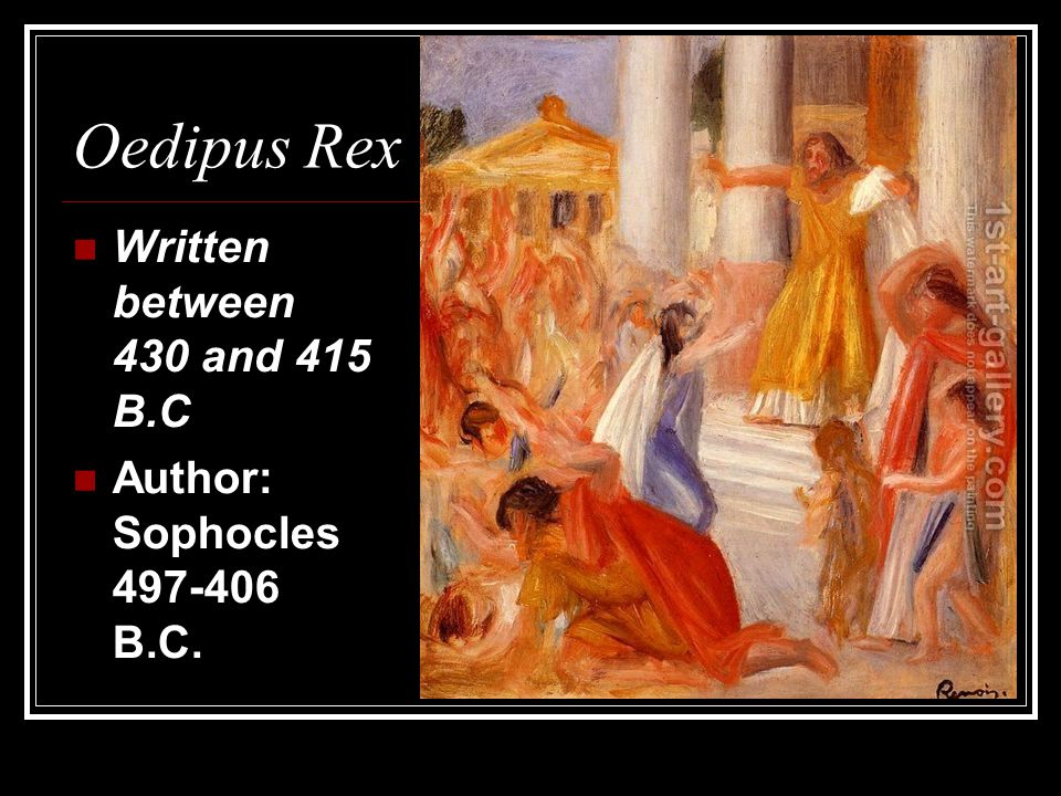 Oedipus Rex Written between 430 and 415 B.C Author: Sophocles 497-406 B.C.