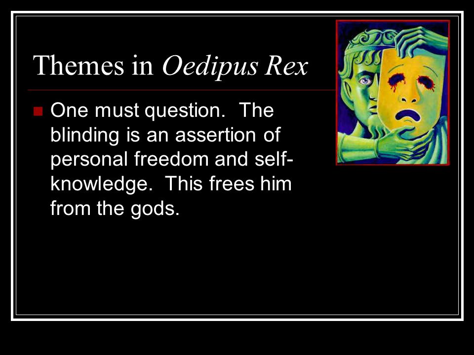 Themes in Oedipus Rex One must question.