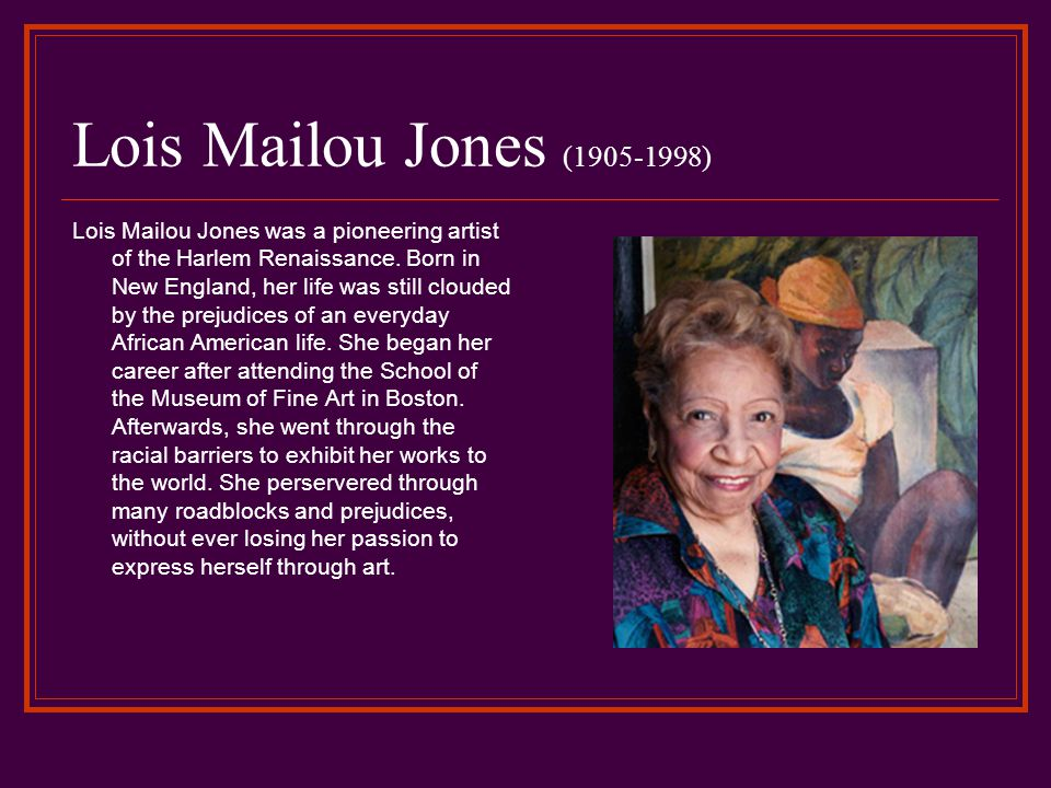 Lois Mailou Jones (1905-1998) Lois Mailou Jones was a pioneering artist of the Harlem Renaissance.