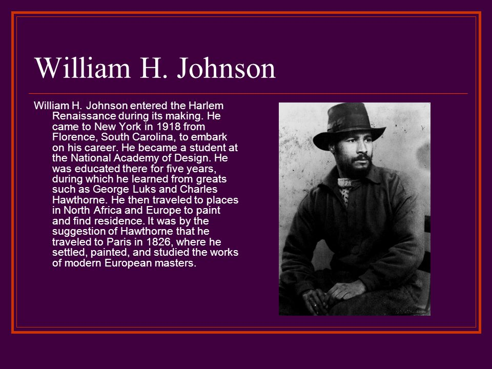 William H. Johnson William H. Johnson entered the Harlem Renaissance during its making.