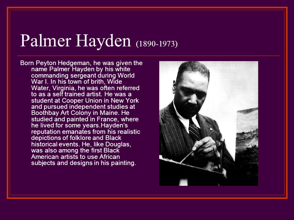 Palmer Hayden (1890-1973) Born Peyton Hedgeman, he was given the name Palmer Hayden by his white commanding sergeant during World War I.