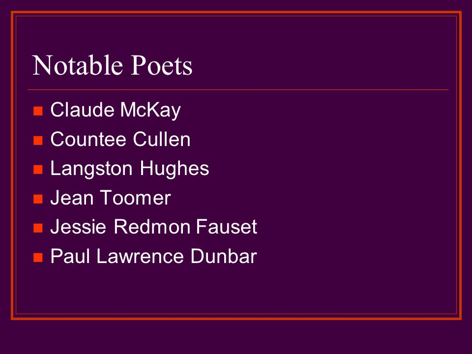 Notable Poets Claude McKay Countee Cullen Langston Hughes Jean Toomer Jessie Redmon Fauset Paul Lawrence Dunbar
