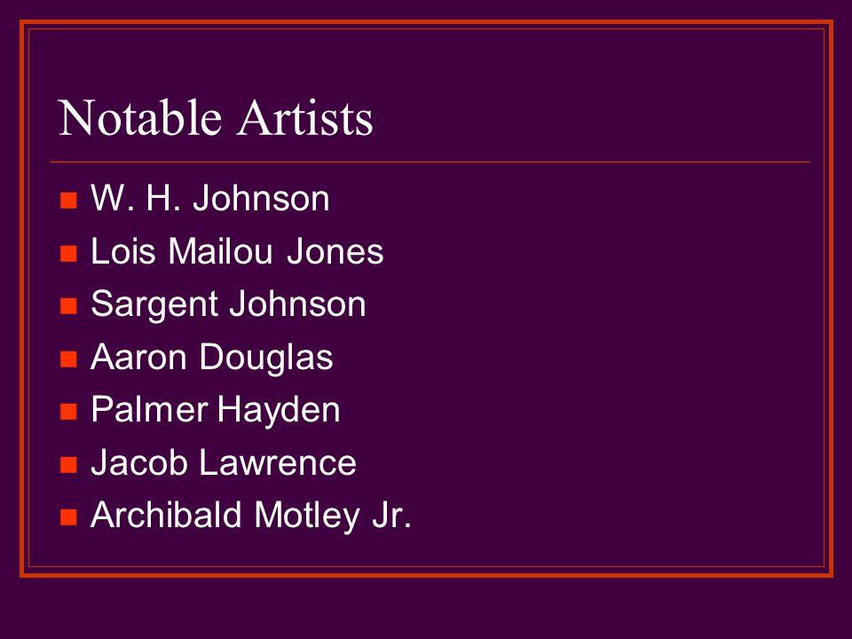 Notable Artists W. H. Johnson Lois Mailou Jones Sargent Johnson Aaron Douglas Palmer Hayden Jacob Lawrence Archibald Motley Jr.