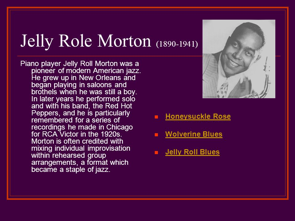 Jelly Role Morton (1890-1941) Piano player Jelly Roll Morton was a pioneer of modern American jazz.