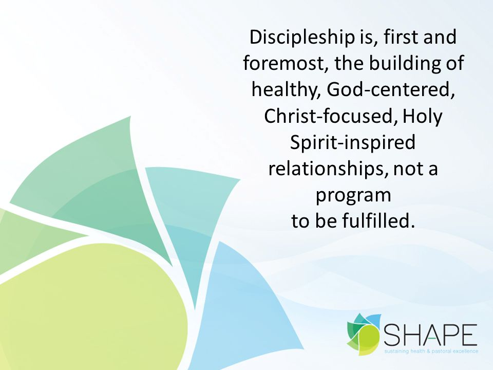 Discipleship is, first and foremost, the building of healthy, God-centered, Christ-focused, Holy Spirit-inspired relationships, not a program to be fulfilled.
