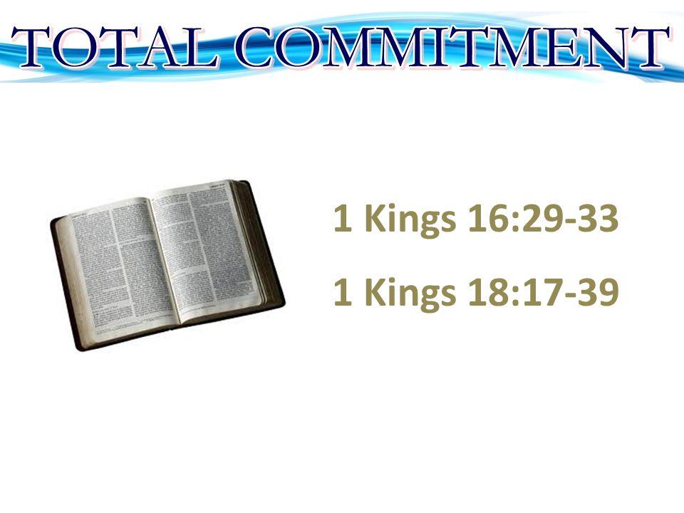 1 Kings 16:29-33 1 Kings 18:17-39