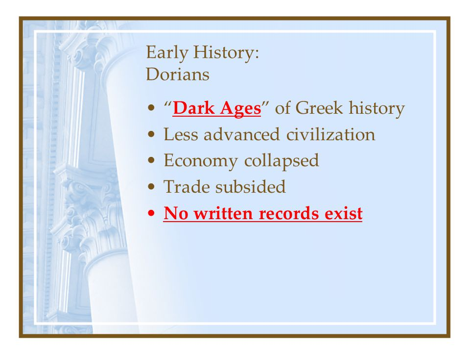 """Early History: Dorians """"Dark Ages"""" of Greek history Less advanced civilization Economy collapsed Trade subsided No written records exist"""