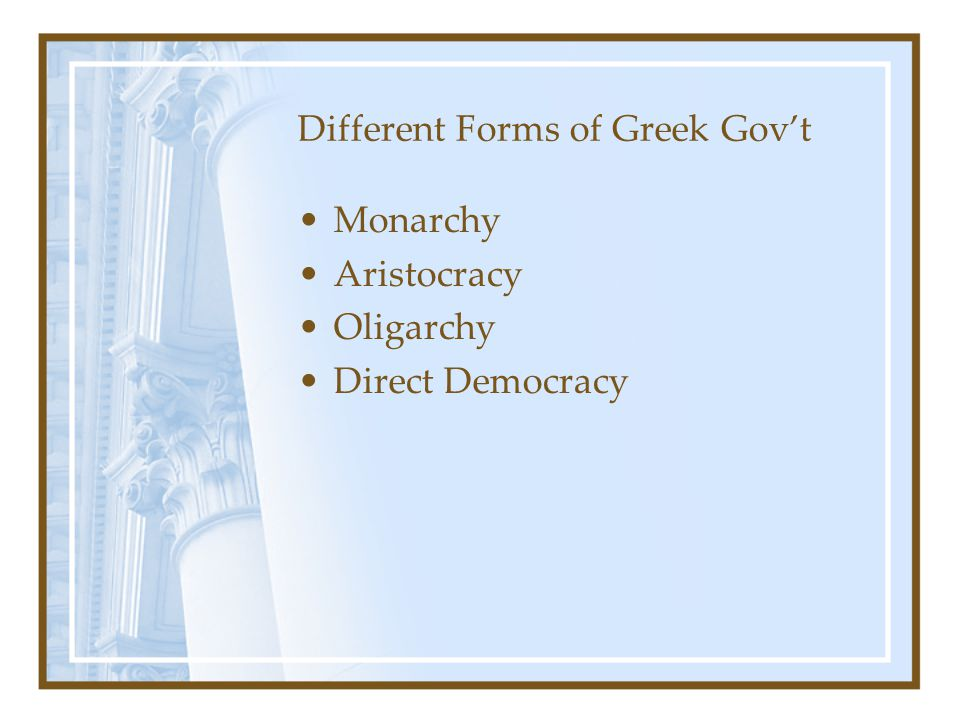 Different Forms of Greek Gov't Monarchy Aristocracy Oligarchy Direct Democracy