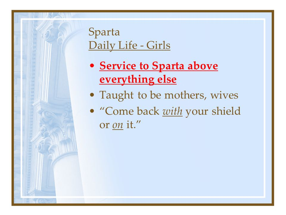 """Sparta Daily Life - Girls Service to Sparta above everything else Taught to be mothers, wives """"Come back with your shield or on it."""""""