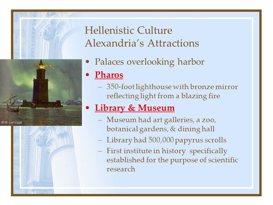 Hellenistic Culture Alexandria's Attractions Palaces overlooking harbor Pharos –350-foot lighthouse with bronze mirror reflecting light from a blazing