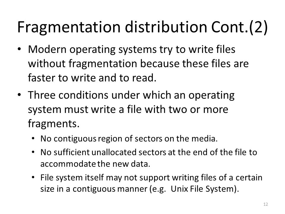 Fragmentation distribution Cont.(2) Modern operating systems try to write files without fragmentation because these files are faster to write and to read.