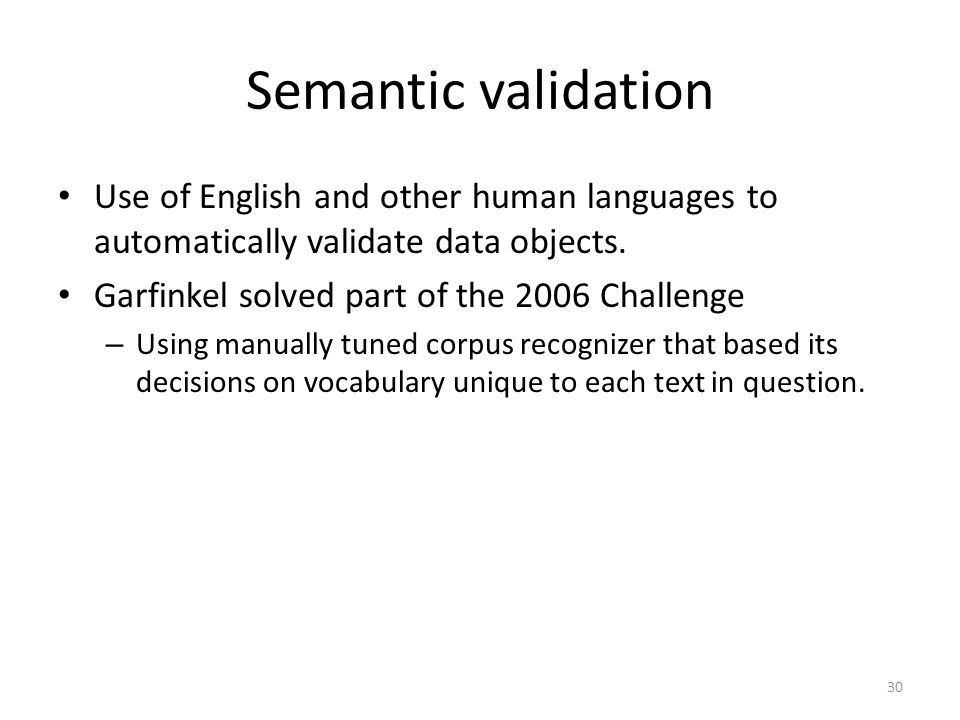 Semantic validation Use of English and other human languages to automatically validate data objects.