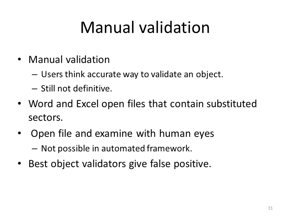 Manual validation – Users think accurate way to validate an object.