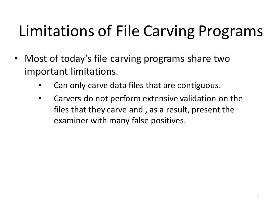 Limitations of File Carving Programs Most of today's file carving programs share two important limitations.
