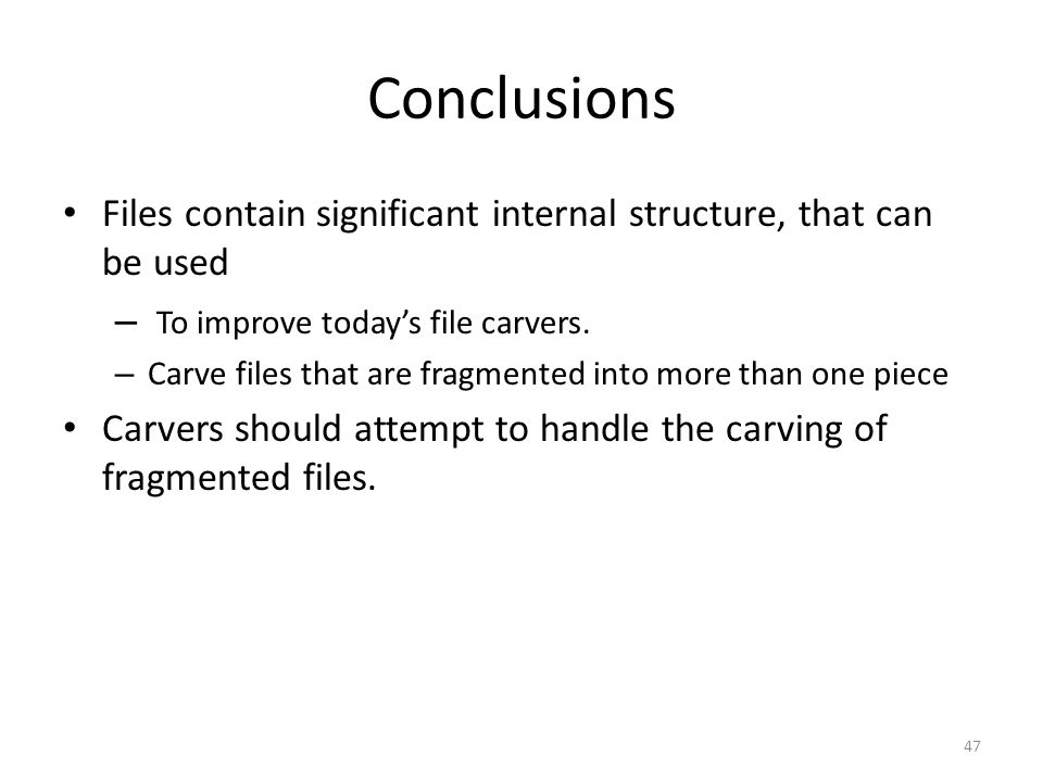 Conclusions Files contain significant internal structure, that can be used – To improve today's file carvers.