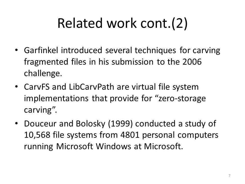Related work cont.(2) Garfinkel introduced several techniques for carving fragmented files in his submission to the 2006 challenge.