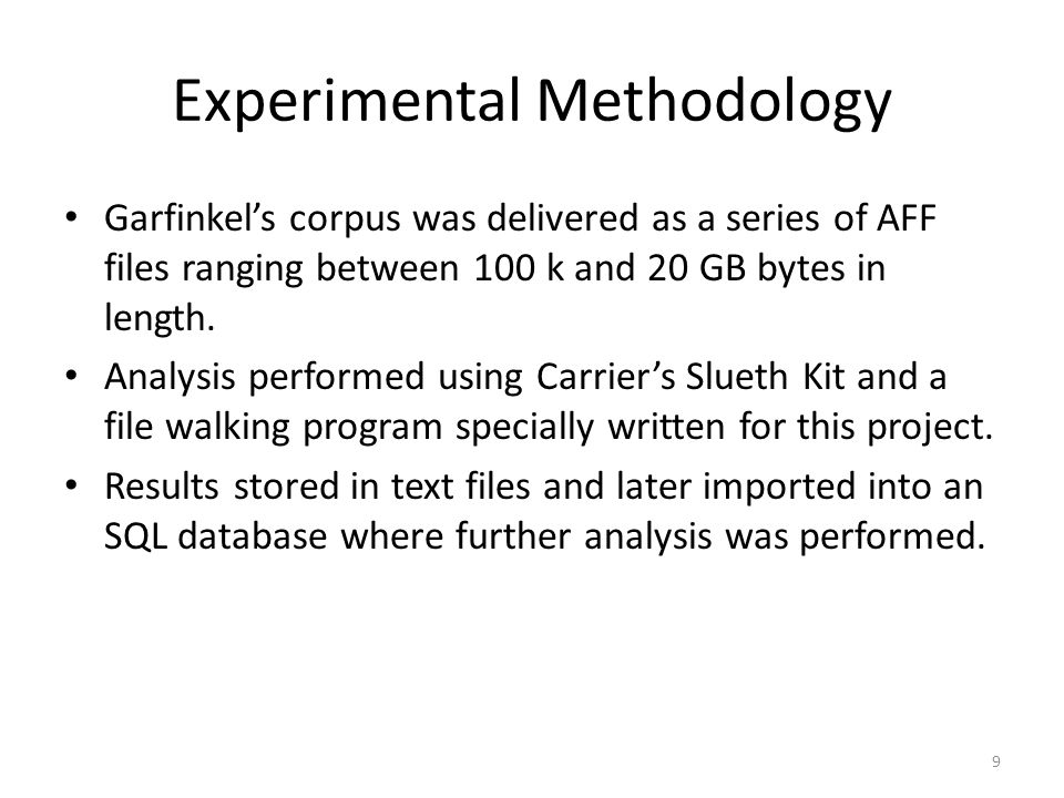 Experimental Methodology Garfinkel's corpus was delivered as a series of AFF files ranging between 100 k and 20 GB bytes in length.
