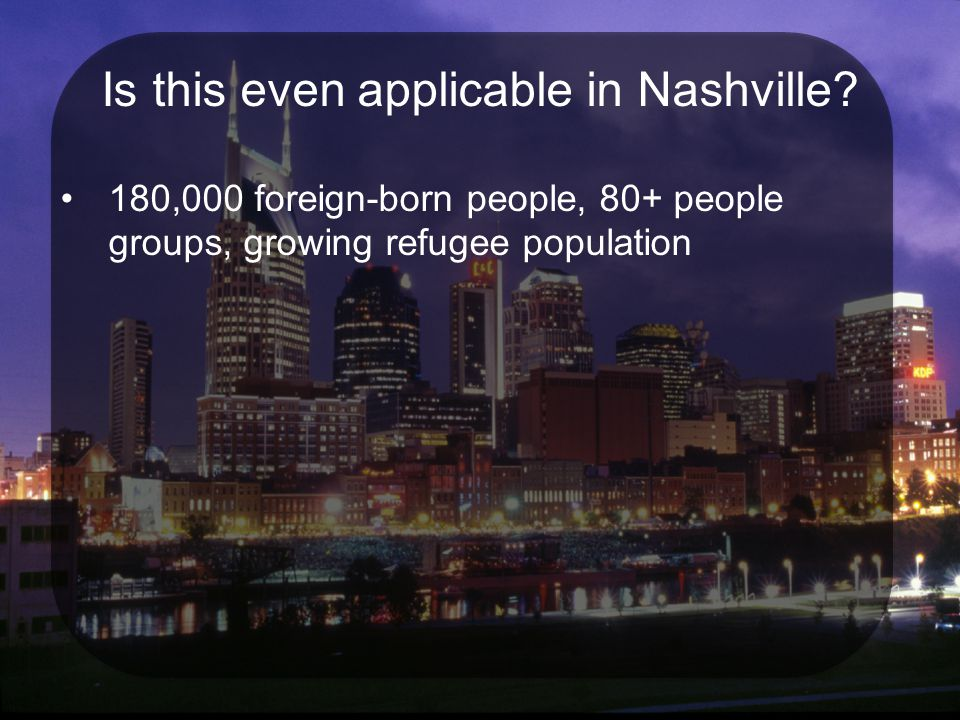 180,000 foreign-born people, 80+ people groups, growing refugee population