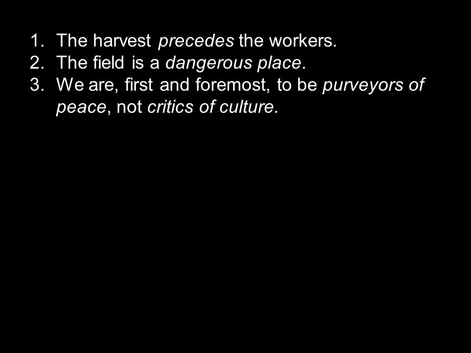 1.The harvest precedes the workers. 2.The field is a dangerous place.