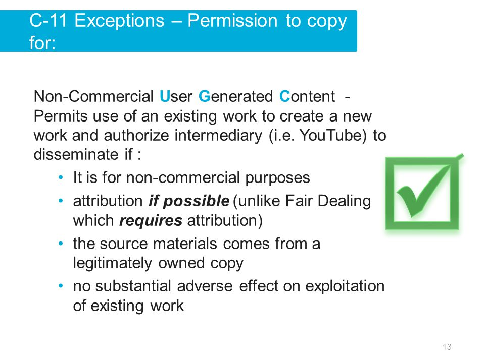 13 Non-Commercial User Generated Content - Permits use of an existing work to create a new work and authorize intermediary (i.e.