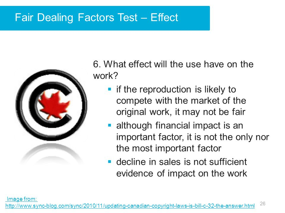 Fair Dealing Factors Test – Effect 6. What effect will the use have on the work.