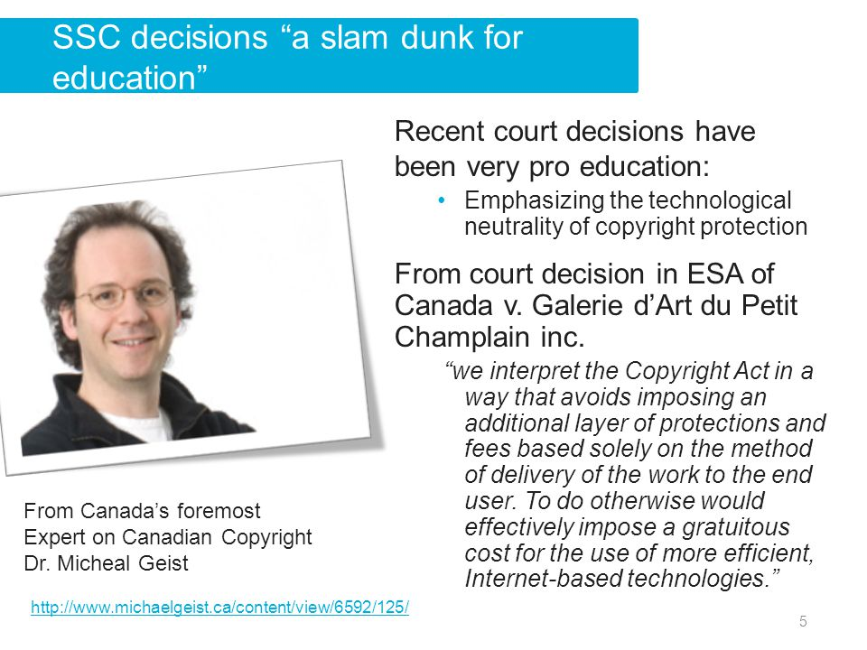 Recent court decisions have been very pro education: Emphasizing the technological neutrality of copyright protection From court decision in ESA of Canada v.