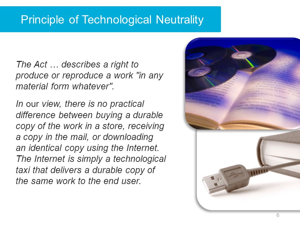 Principle of Technological Neutrality The Act … describes a right to produce or reproduce a work in any material form whatever .