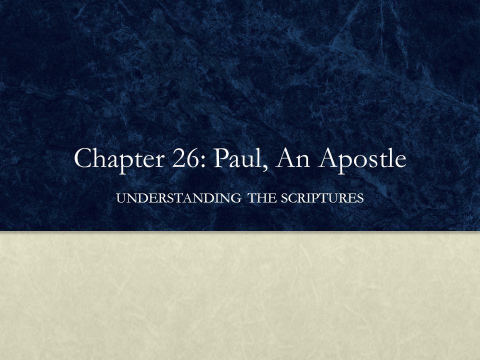 Chapter 26: Paul, An Apostle UNDERSTANDING THE SCRIPTURES