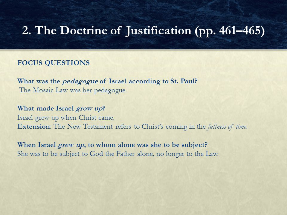 FOCUS QUESTIONS What was the pedagogue of Israel according to St. Paul? The Mosaic Law was her pedagogue. What made Israel grow up? Israel grew up whe