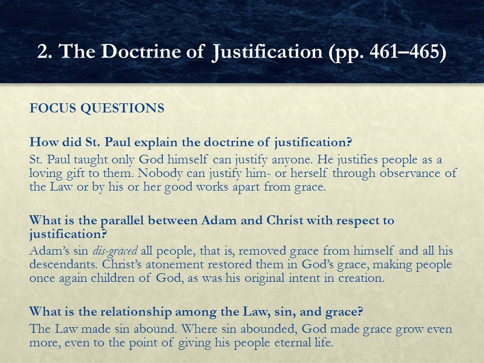FOCUS QUESTIONS How did St. Paul explain the doctrine of justification? St. Paul taught only God himself can justify anyone. He justifies people as a