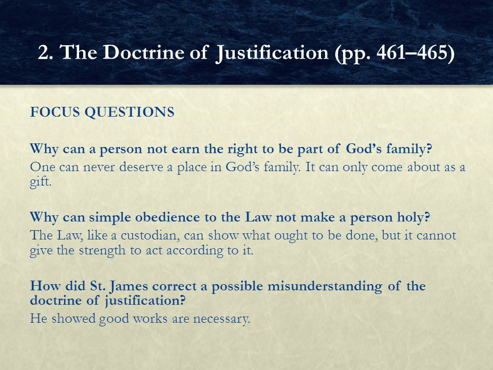 FOCUS QUESTIONS Why can a person not earn the right to be part of God's family? One can never deserve a place in God's family. It can only come about