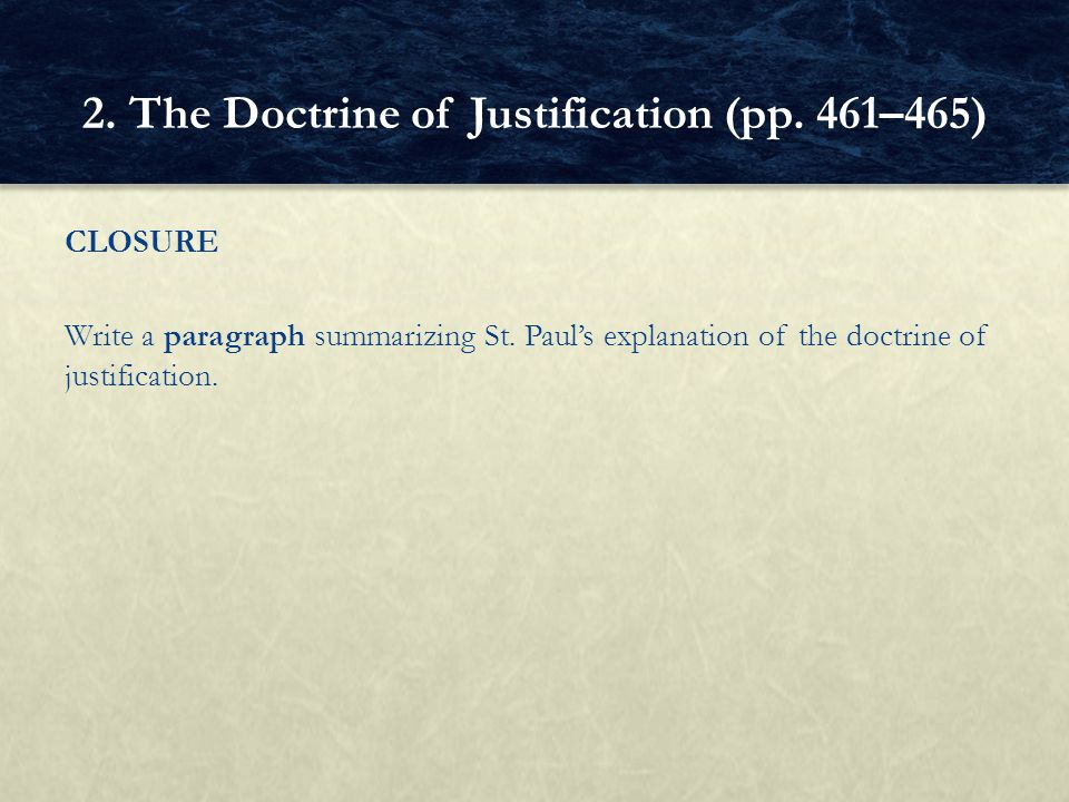 CLOSURE Write a paragraph summarizing St. Paul's explanation of the doctrine of justification. 2. The Doctrine of Justification (pp. 461–465)