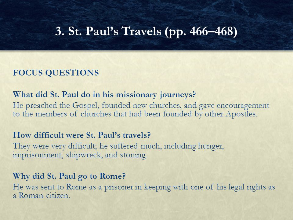 FOCUS QUESTIONS What did St. Paul do in his missionary journeys? He preached the Gospel, founded new churches, and gave encouragement to the members o