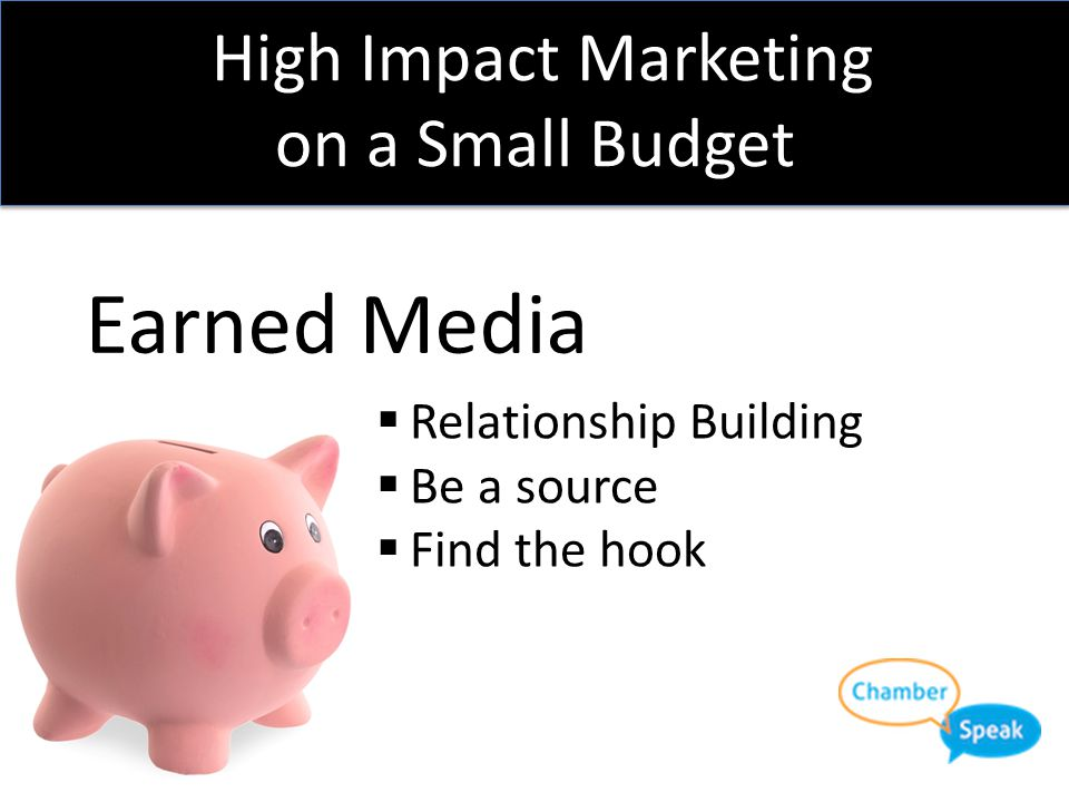 High Impact Marketing on a Small Budget Earned Media  Relationship Building  Be a source