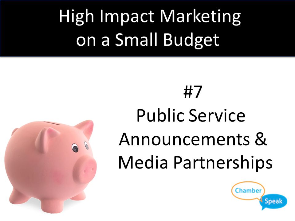 High Impact Marketing on a Small Budget OUT: New member orientation IN: Membership 101