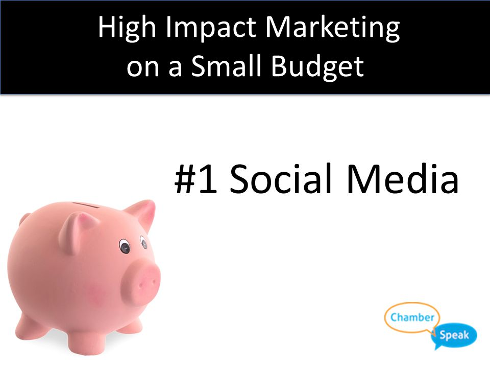 High Impact Marketing on a Small Budget  Communications Plan First & Foremost….