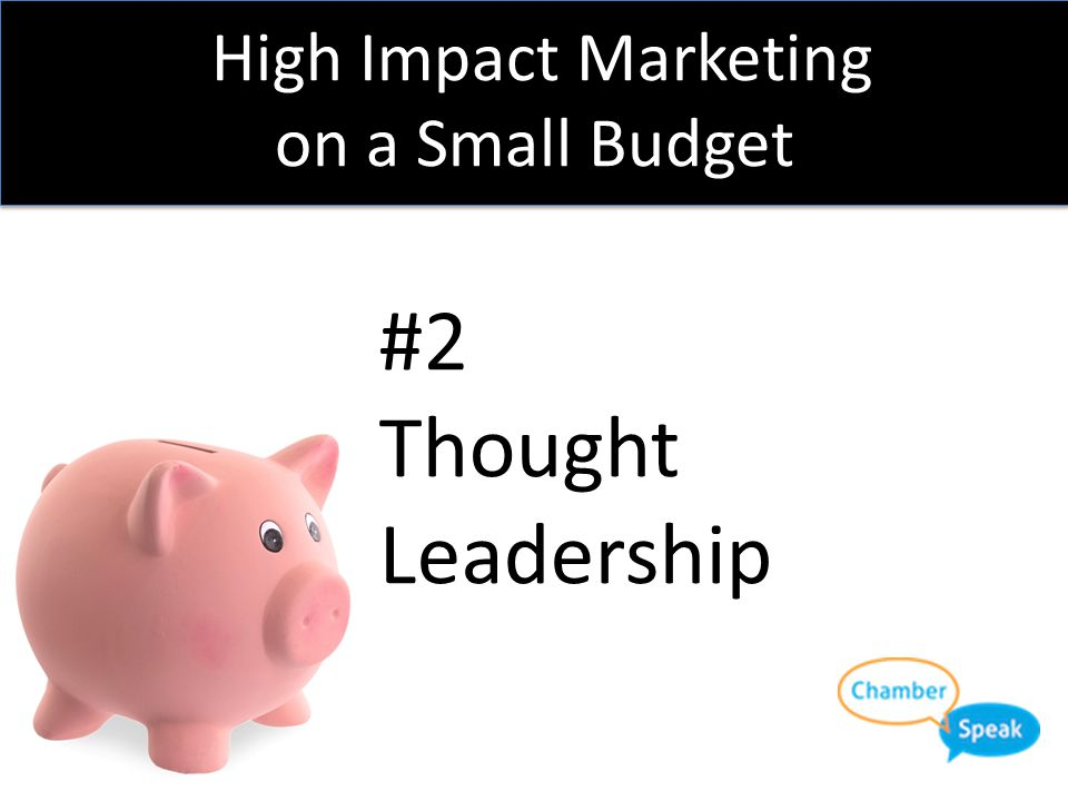 High Impact Marketing on a Small Budget Social Media Exclusive Campaigns  Cost – Your Time  Payoff – Regular Go-To for Content  Generates engagemen